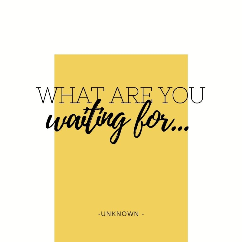 Quote - What are you waiting for?