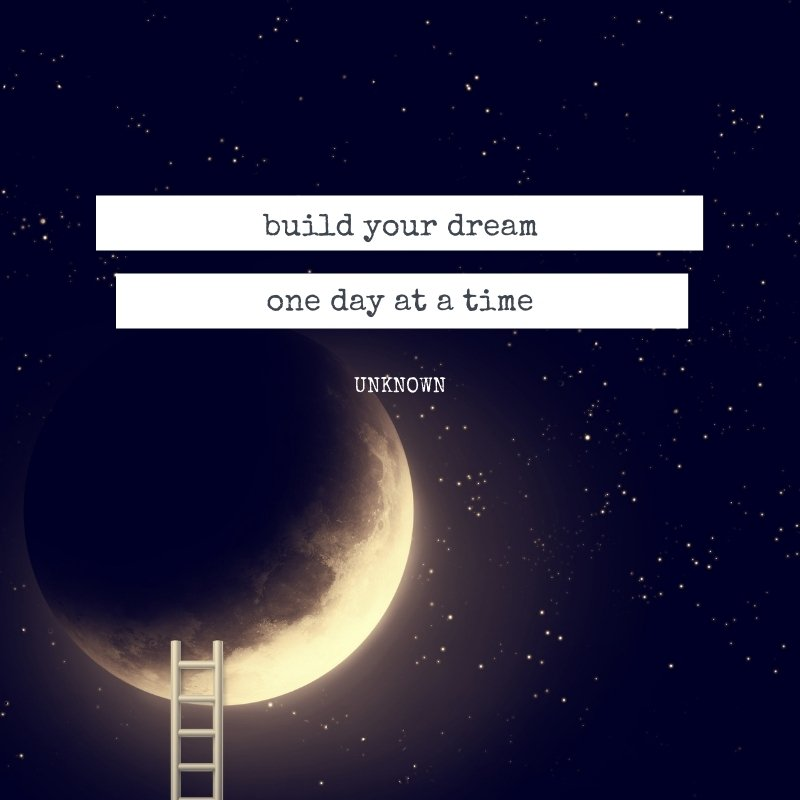 Quote - Build your dream one day at a time
