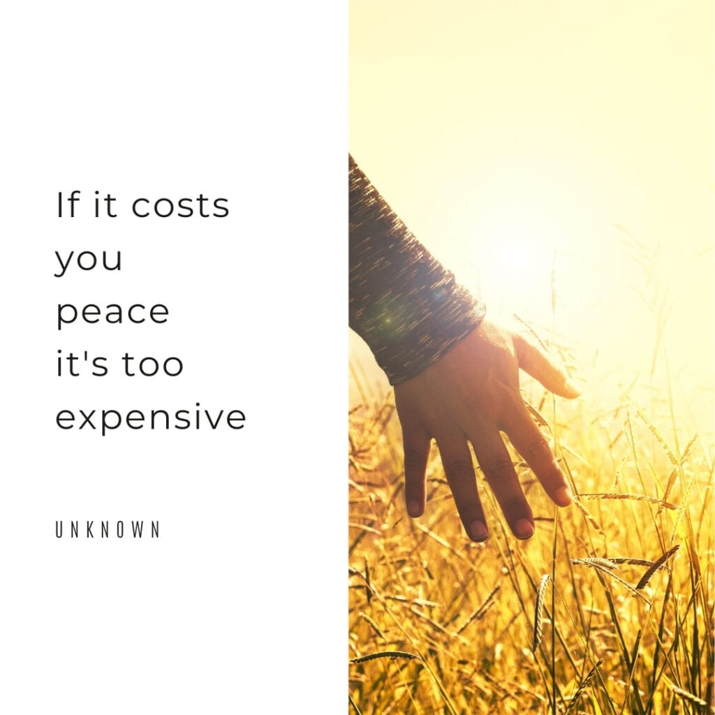 If it costs you peace it's too expensive