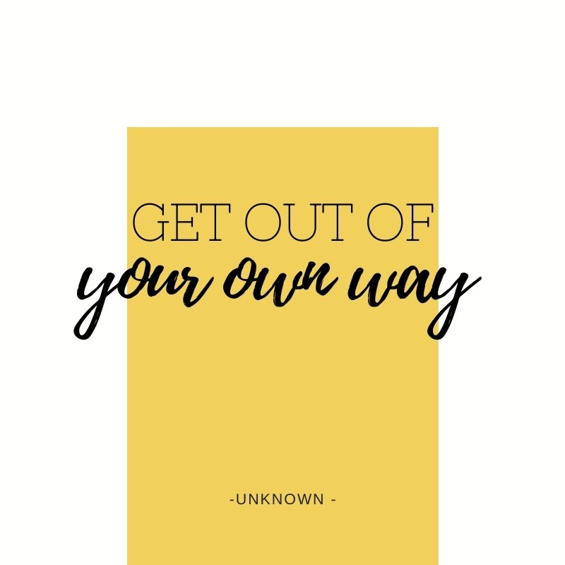Quote - Get out of your own way