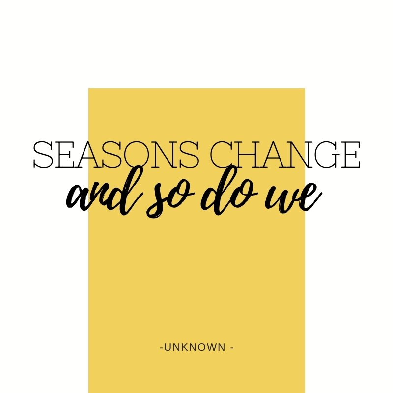 Quote - Seasons change and so do we