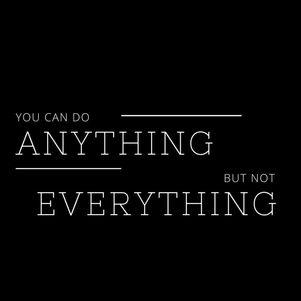 Quote - you can do anything but not everything