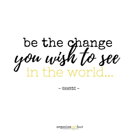 Quote - Be the change you wish to see in the world