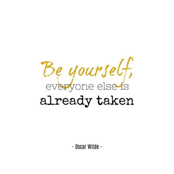 Quote - be yourself, everyone else is already taken