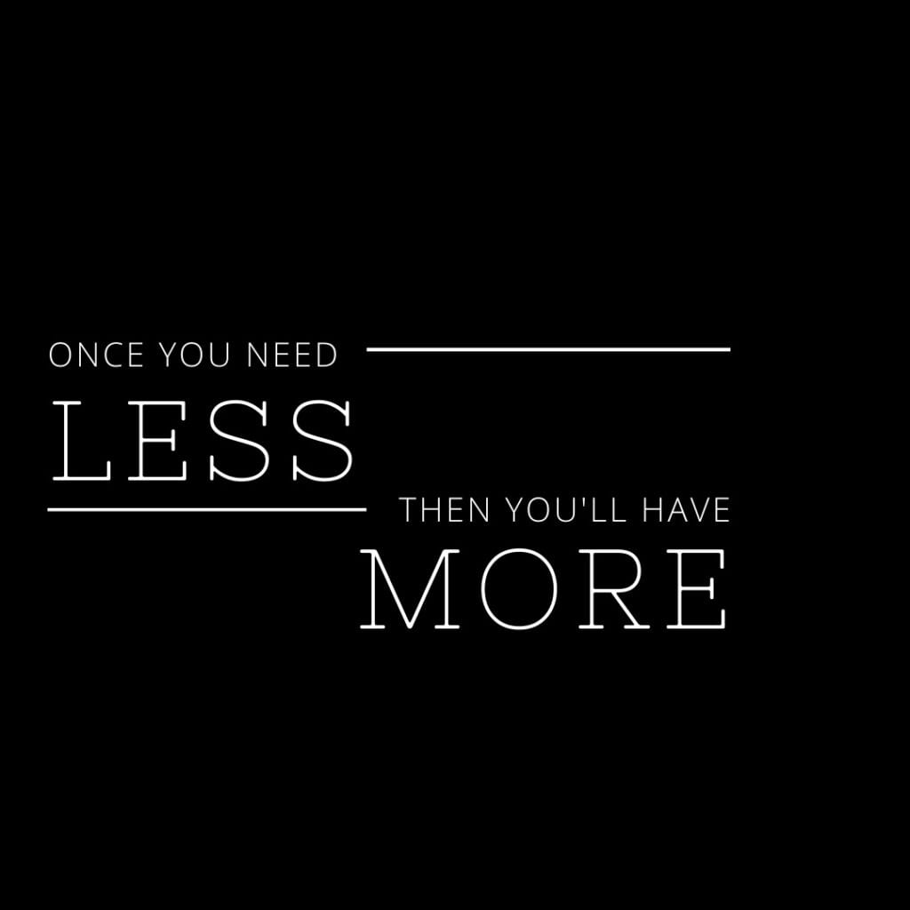 When you need less, you have more - clutter quote