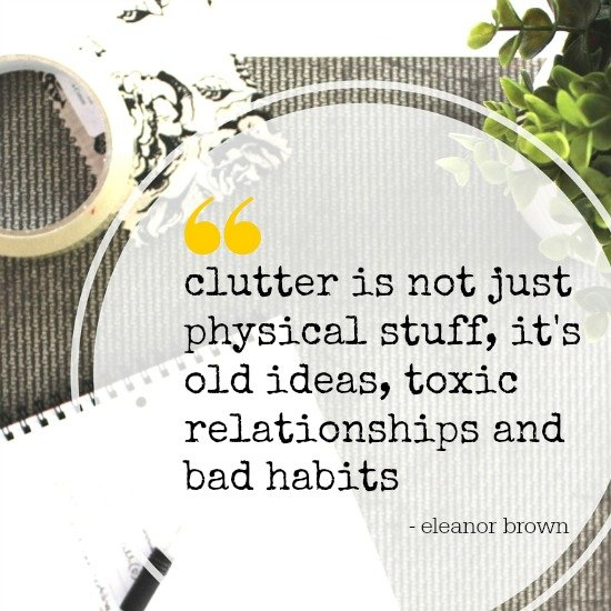 Clutter Quote - Clutter is not just physical stuff
