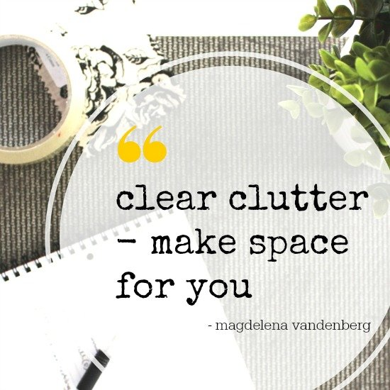 Clutter Quote - Clear clutter, make space for you