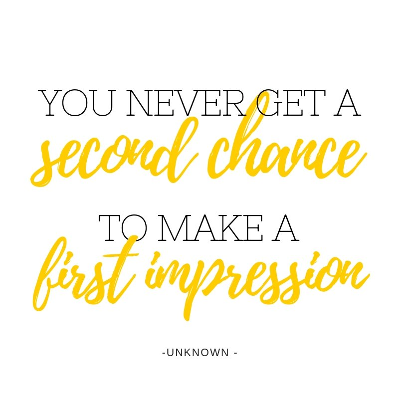 Quote - You never get a second chance to make a first impression