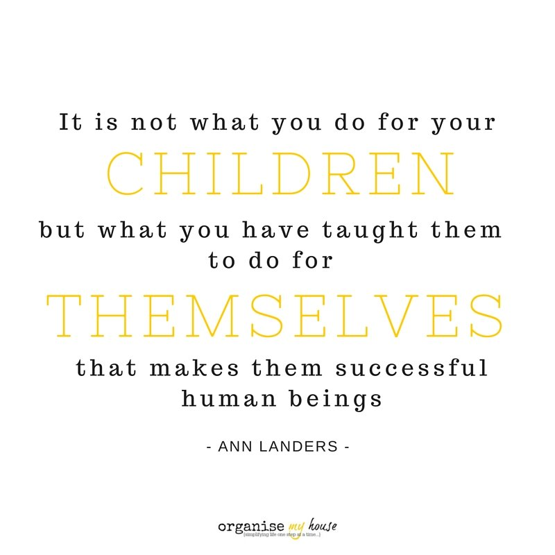 Quote - It is not what you do for your children but what you have taught them to do for themselves that makes them successful human beings