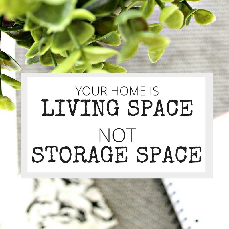 Quote - your home is living space not storage space