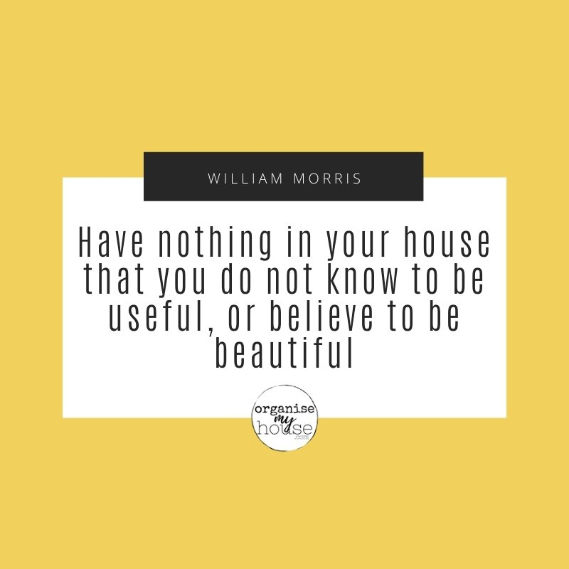 Quote - Have nothing in your home that you do not know to be useful or believe to be beautiful