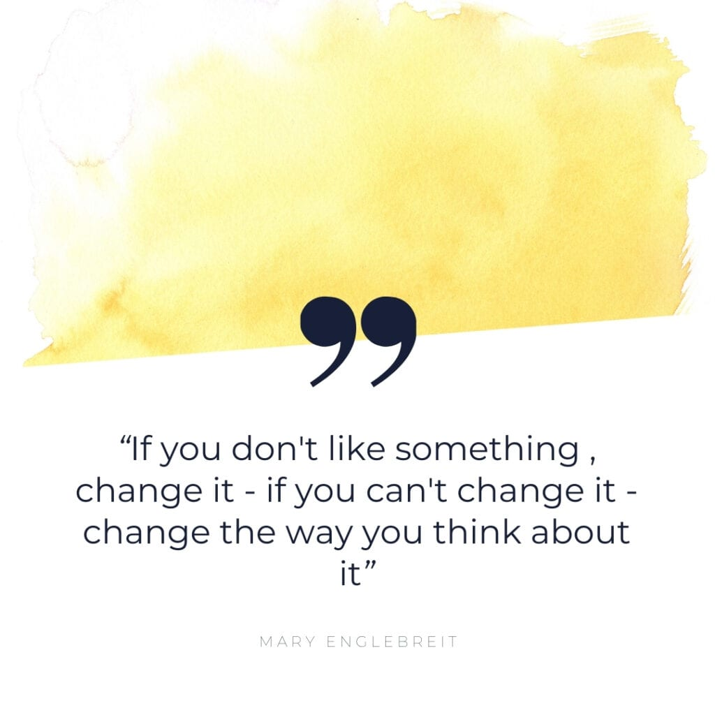 Quote - if you don't like something, change it