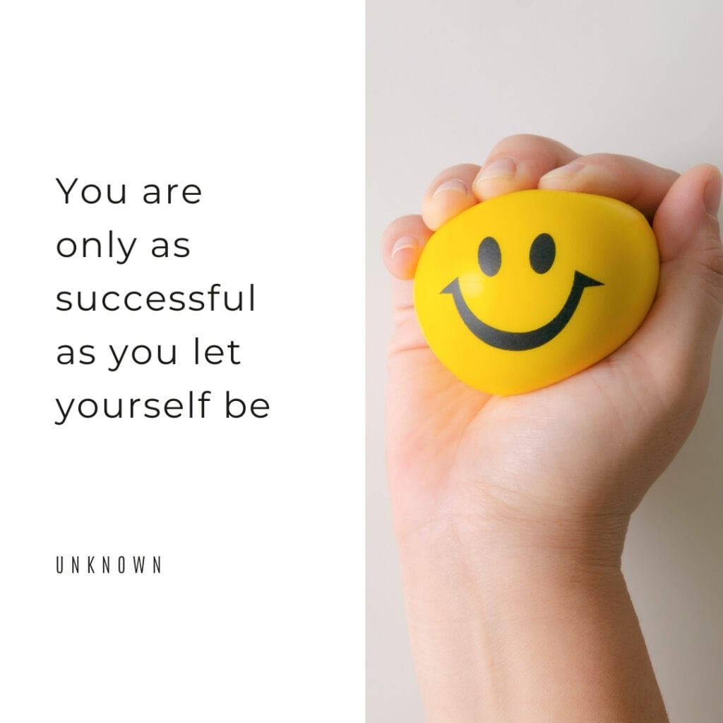 Quote - you are only as successful as you let yourself be