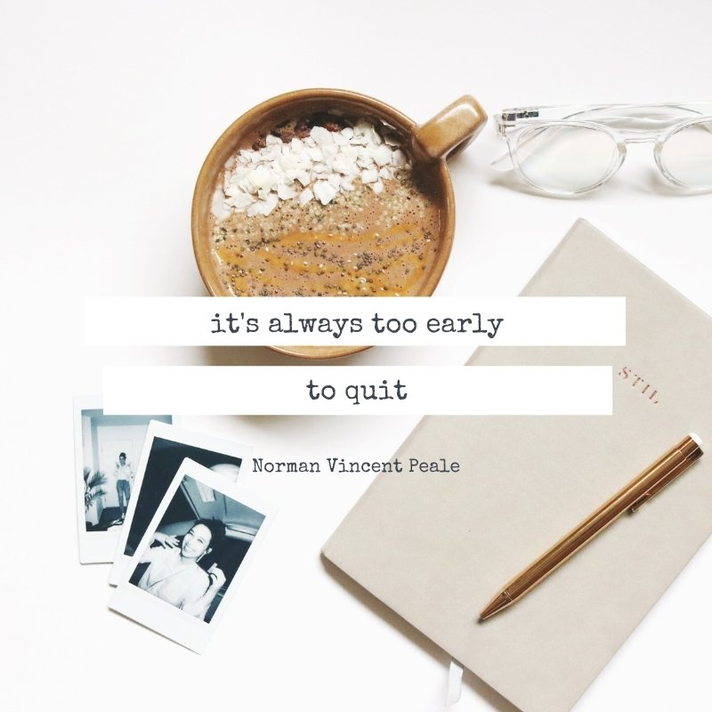Quote - it's always too early to quit
