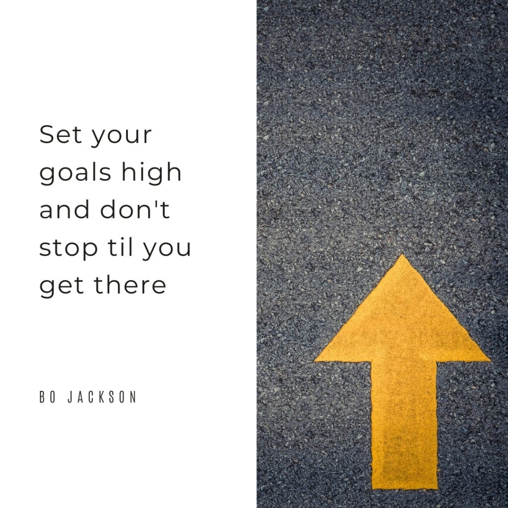 Quote - set your goals high and don't stop til you get there