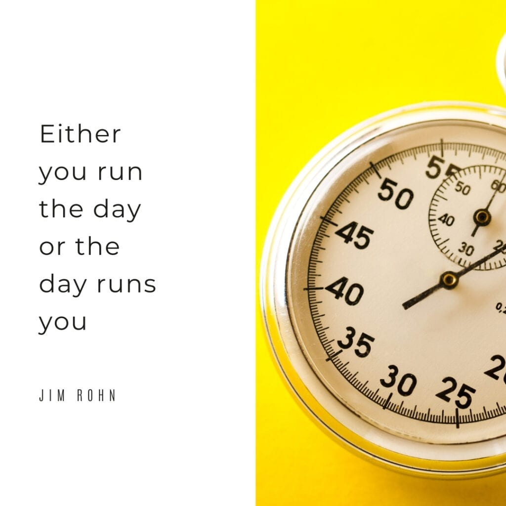 Quote - Either you run the day or the day runs you