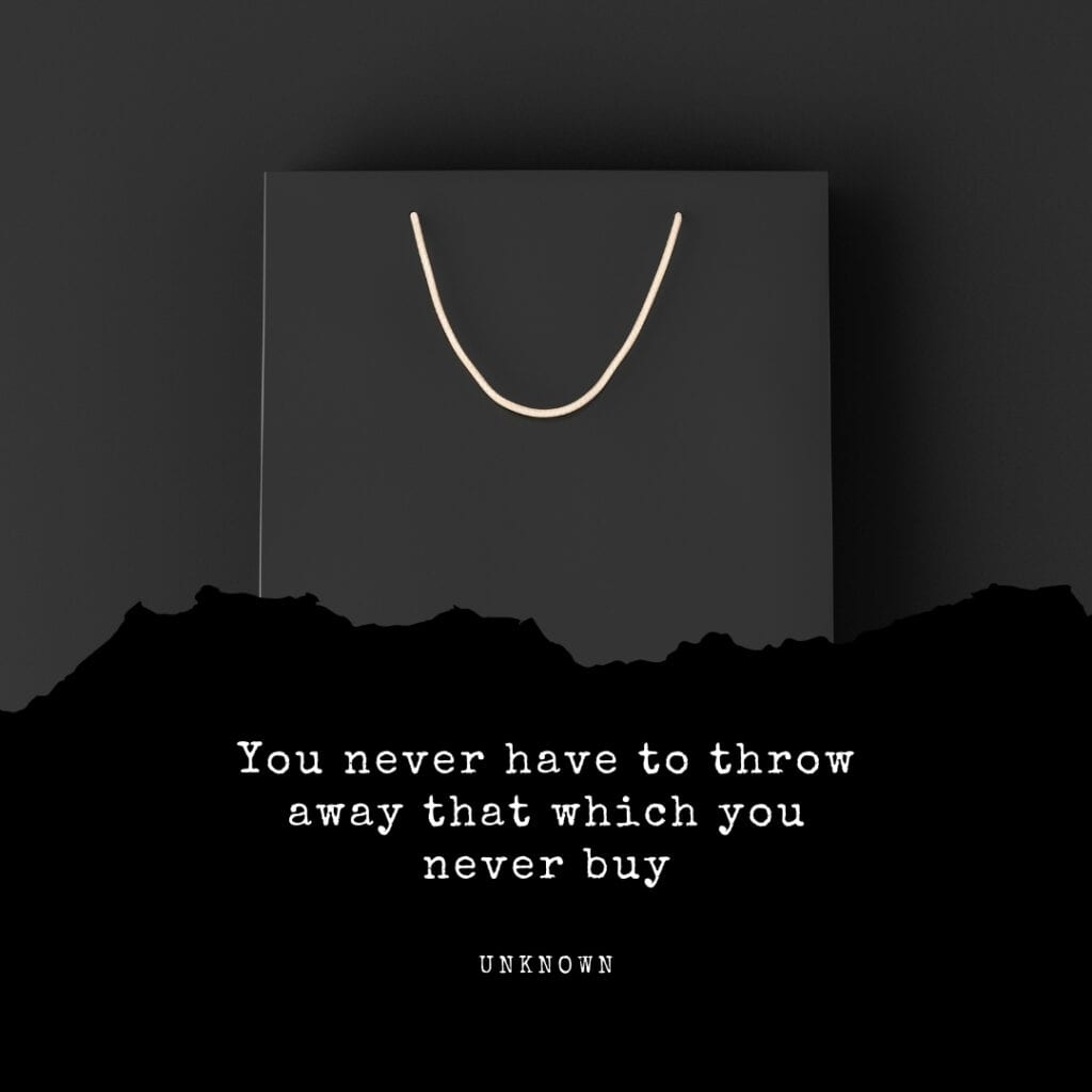 You never have to throw away what you don't buy