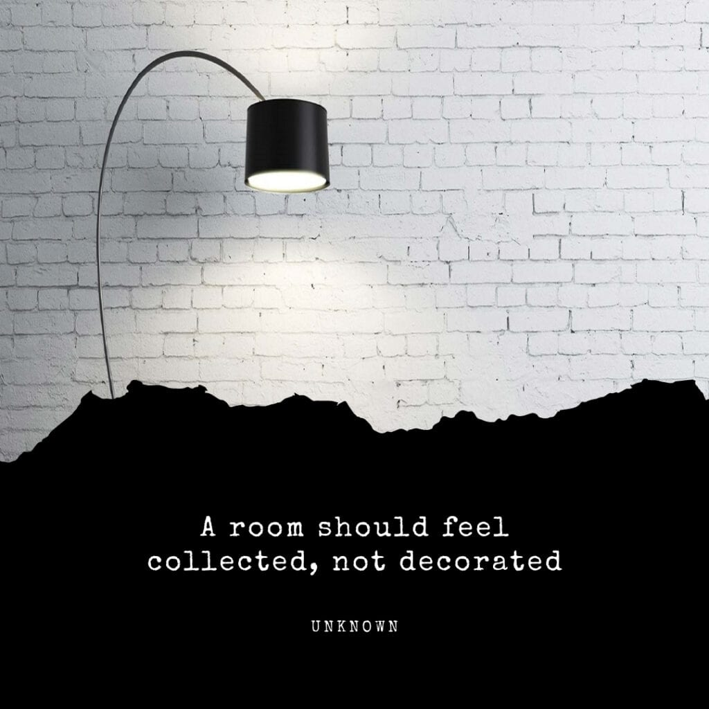 Quote - A room should feel collected, not decorated