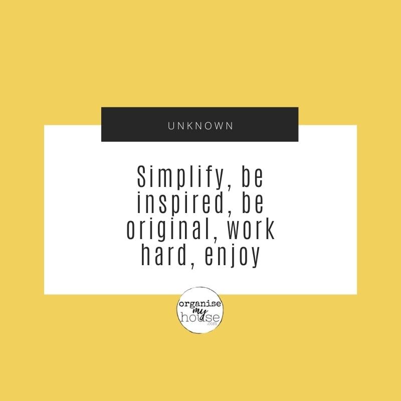 QUOTE - Simplify, be inspired, be original, work hard, enjoy