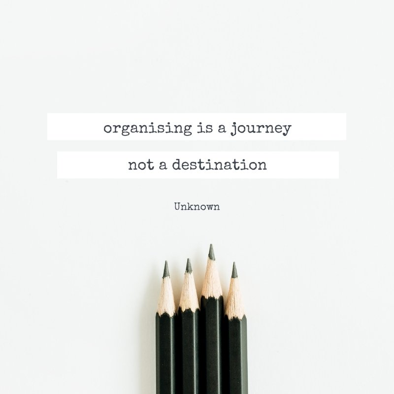 Quote - organising is a journey, not a destination