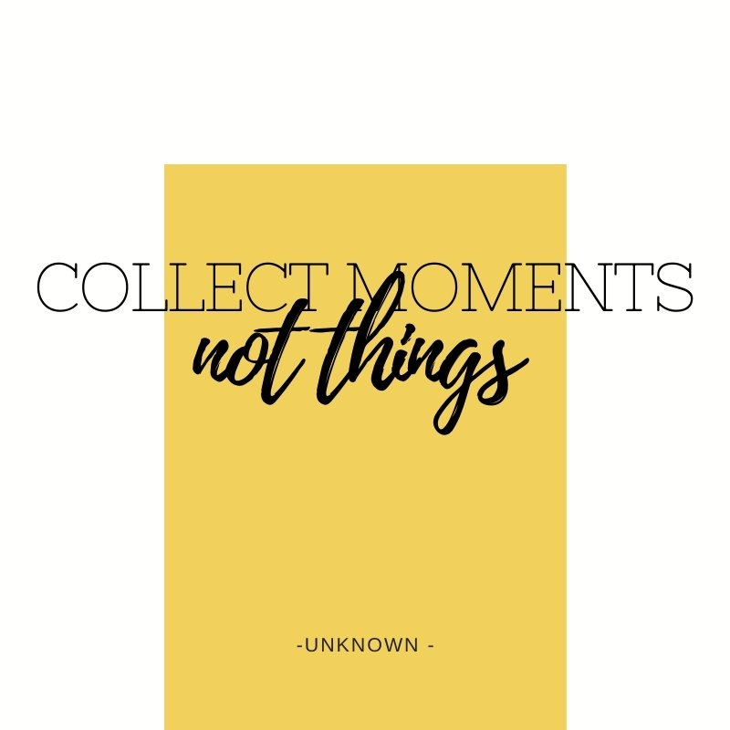QUOTE - collect moments, not things