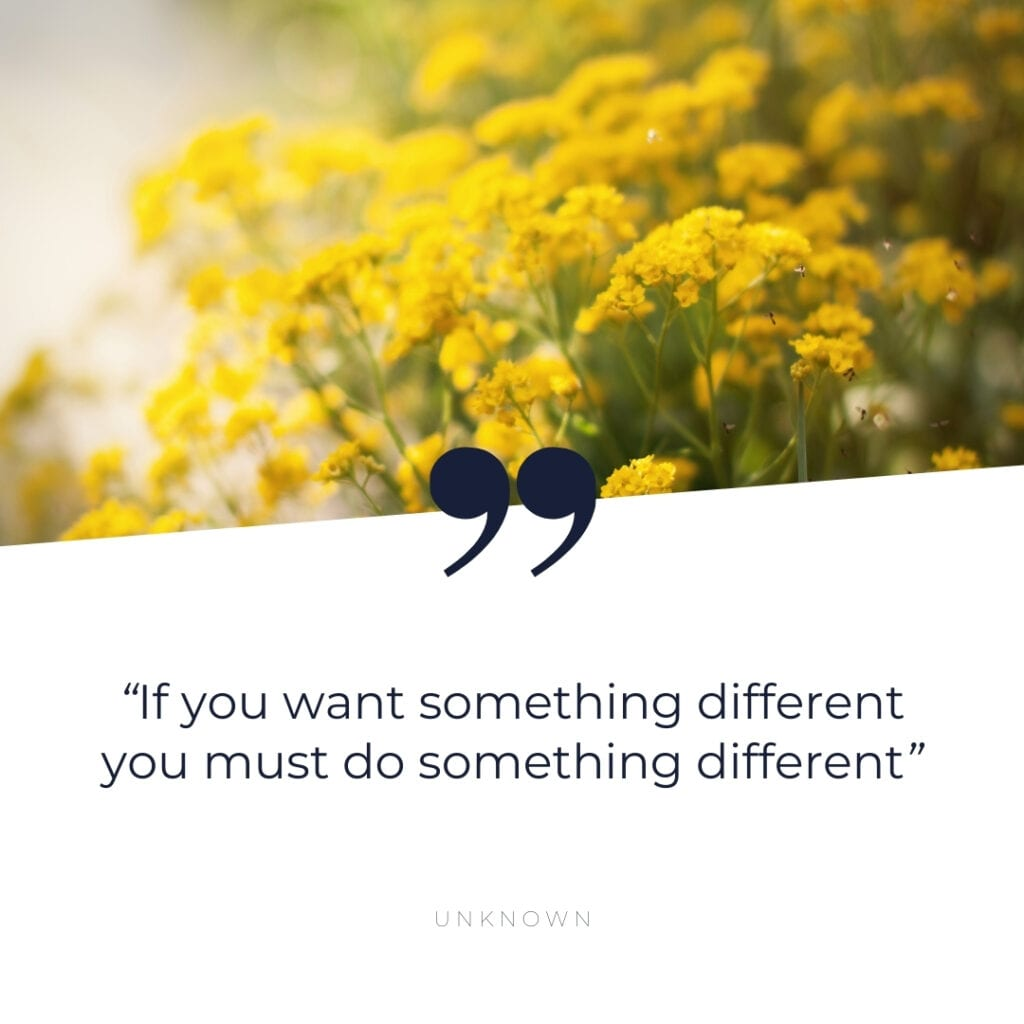 Quote - If you want something different you must do something different