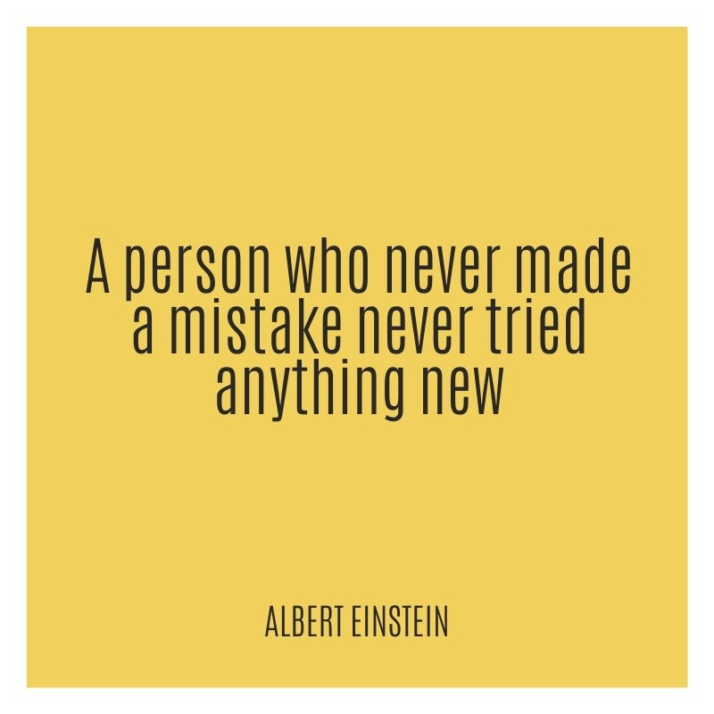 Quote - A person who never made a mistake never tried anything new