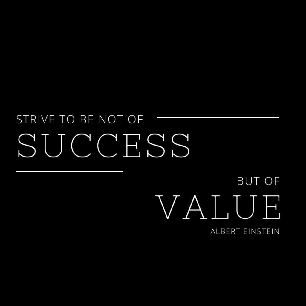 Quote - Strive not to be a success, but rather to be of value