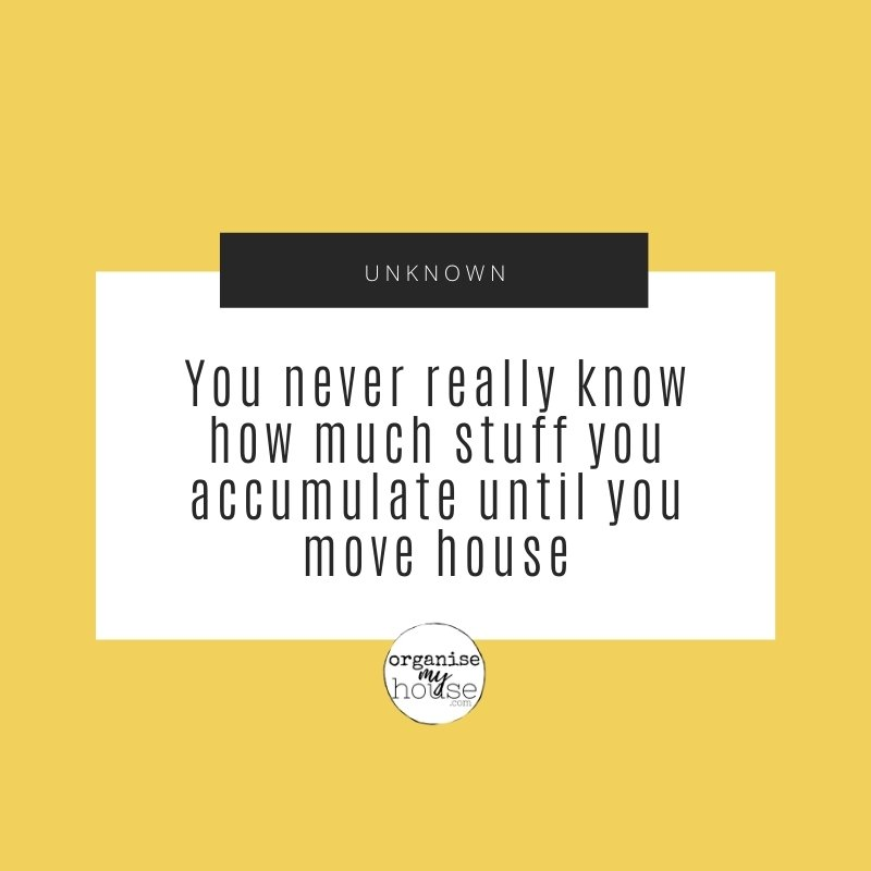 Moving House Clutter Quote - You Never Really Know How Much Stuff You Have Until You Move House