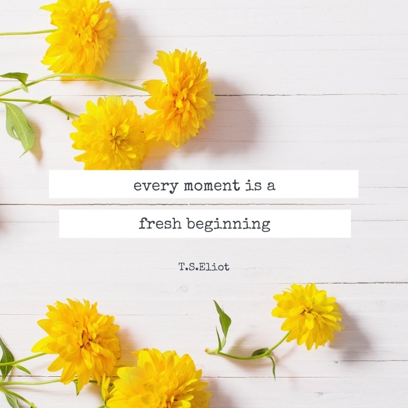 Quote - Every moment is a fresh beginning