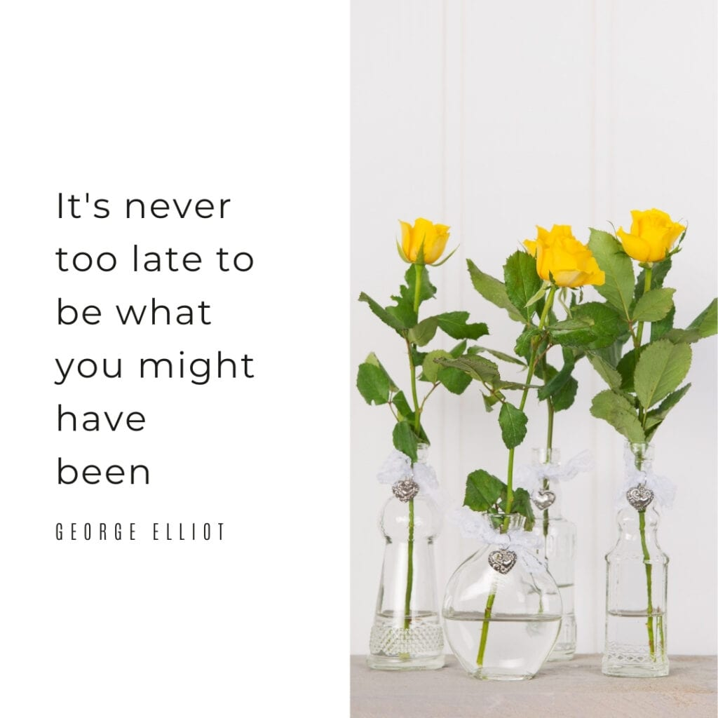 Quote - It's never too late to be what you might have been