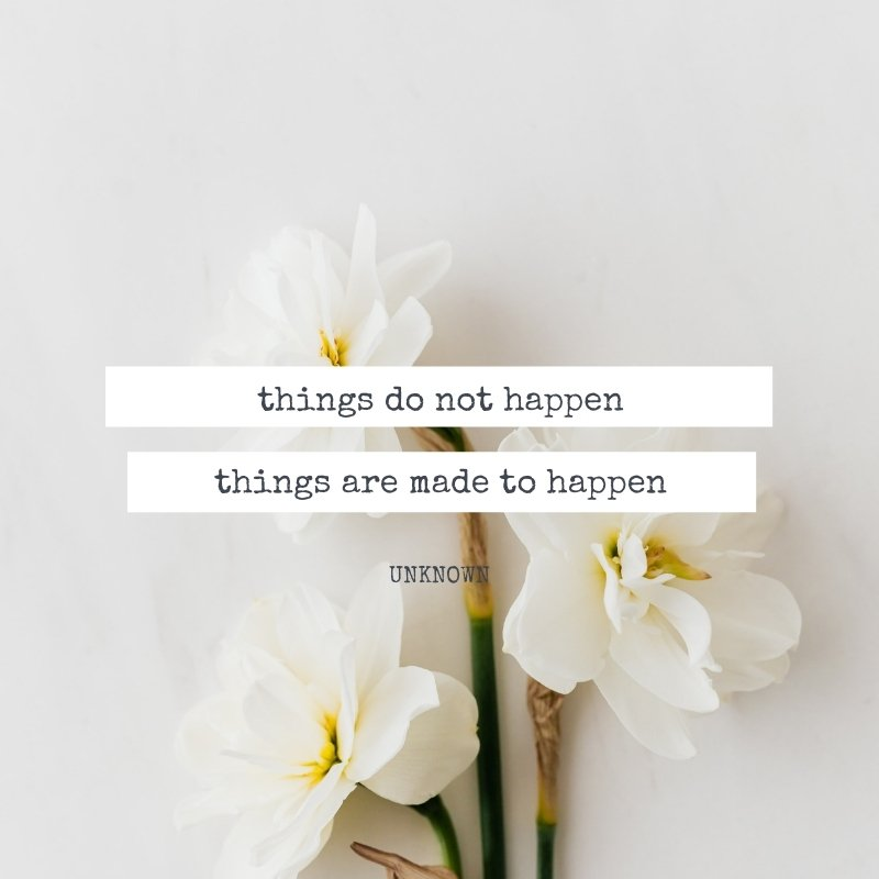 Quote - Things do not happen. Things are made to happen