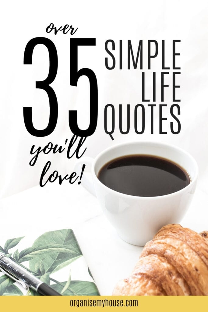 Over 35 meaningful simple life quotes that make living a little less stressful