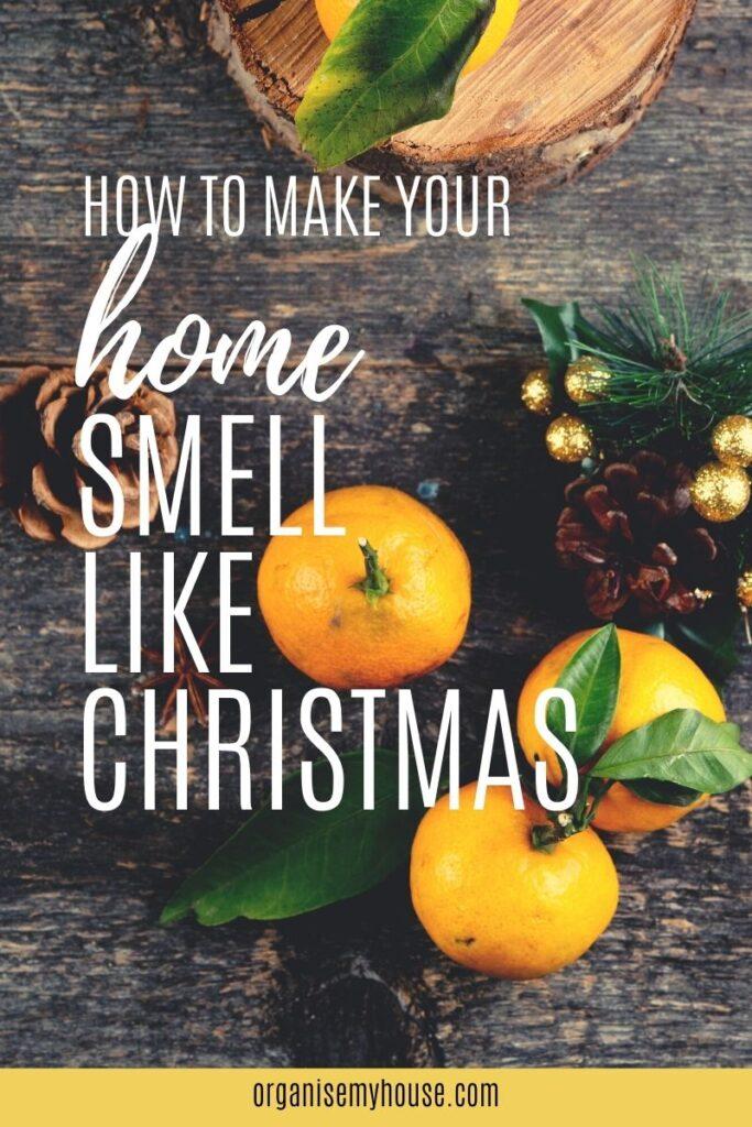 HOW TO MAKE YOUR HOME SMELL LIKE CHRISTMAS - 916 home smell like christmas pin