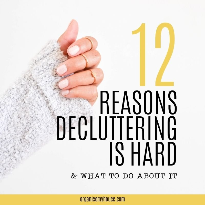 The 12 Reasons Why Decluttering Is Hard & What To Do About It