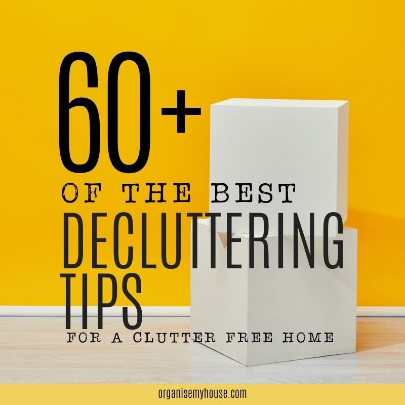Over 60 Of The Best Decluttering Tips For a Clutter Free Home